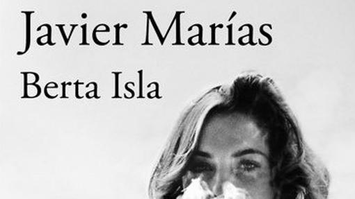 'Berta Isla', de Javier Marías.