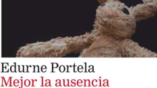 'Mejor la ausencia', de Edurne Portela.