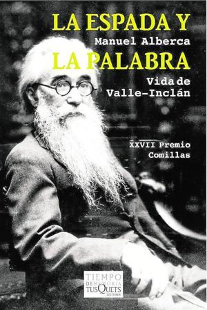 Vida de Valle-Inclán. La espada y la pared. Por Manuel Abarca. Ed. Tusquets, Barcelona 2015.