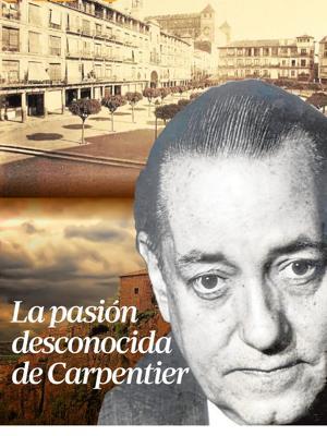El desconocido fervor de Alejo Carpentier por Toledo y Cuenca